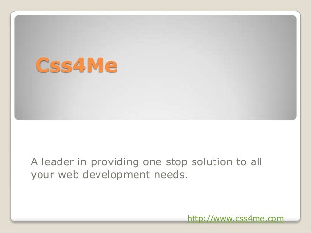 Css4MeA leader in providing one stop solution to allyour web development needs.http://www.css4me.com