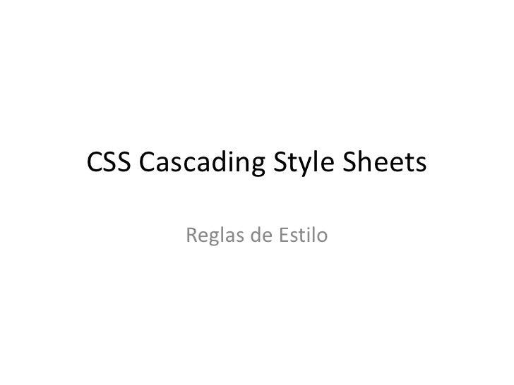 CSS Cascading Style Sheets<br />Reglas de Estilo<br />