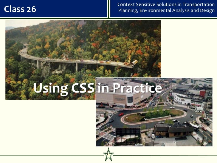 Context Sensitive Solutions in TransportationClass 26               Planning, Environmental Analysis and Design       Usin...