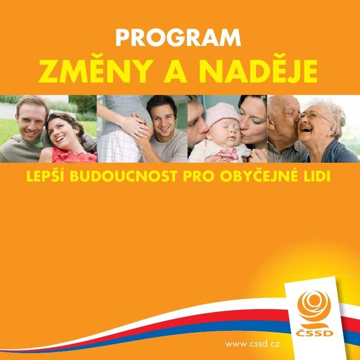 PROGRAM  ZMĚNY A NADĚJE   LEPŠÍ BUDOUCNOST PRO OBYČEJNÉ LIDI                           www.cssd.cz