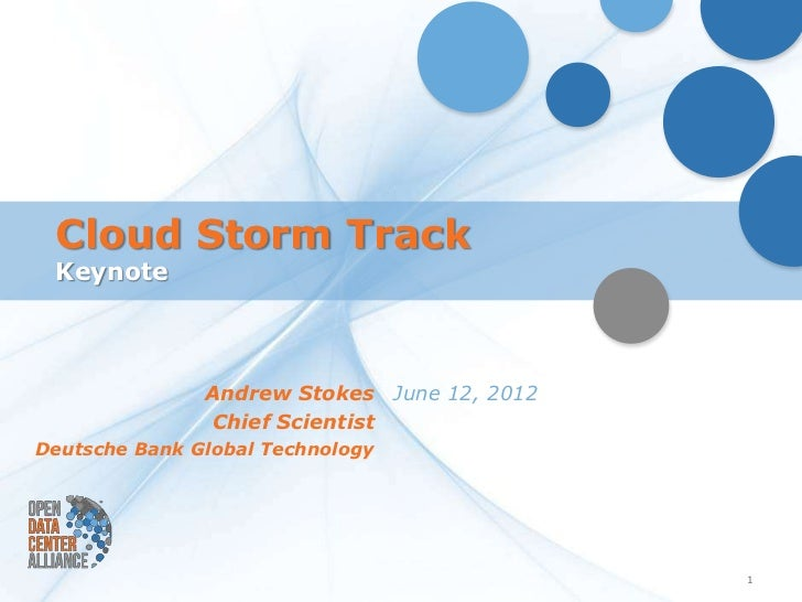 Cloud Storm Track Keynote               Andrew Stokes June 12, 2012                Chief ScientistDeutsche Bank Global Tec...