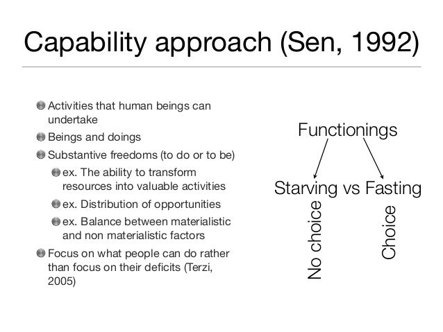 amartya sen capability approach essay Amartya sen's capability approach and its application in the hdrs 2229 words | 9 pages borders, but fail to account for other less easily quantifiable factors that might also influence development.