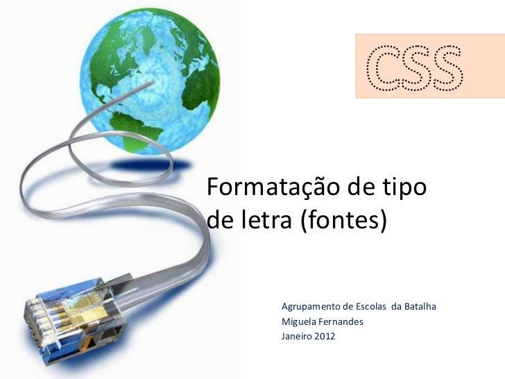 Formatação de tipode letra (fontes)      Agrupamento de Escolas da Batalha      Miguela Fernandes      Janeiro 2012