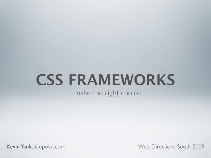 CSS FRAMEWORKS                             make the right choice     Kevin Yank, sitepoint.com                       Web D...
