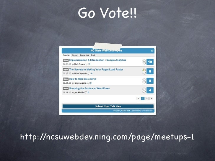 Go Vote!!     http://ncsuwebdev.ning.com/page/meetups-1