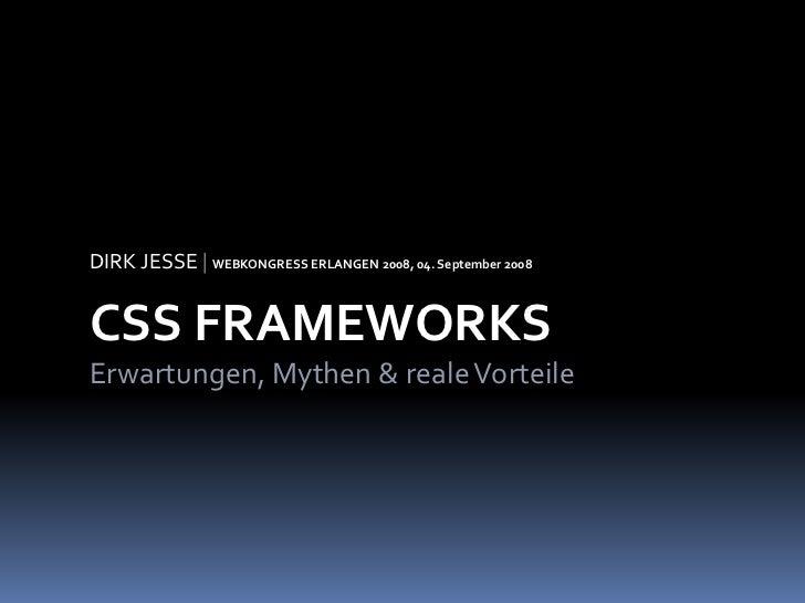 DIRK JESSE | WEBKONGRESS ERLANGEN 2008, 04. September 2008   CSS FRAMEWORKS Erwartungen, Mythen  reale Vorteile