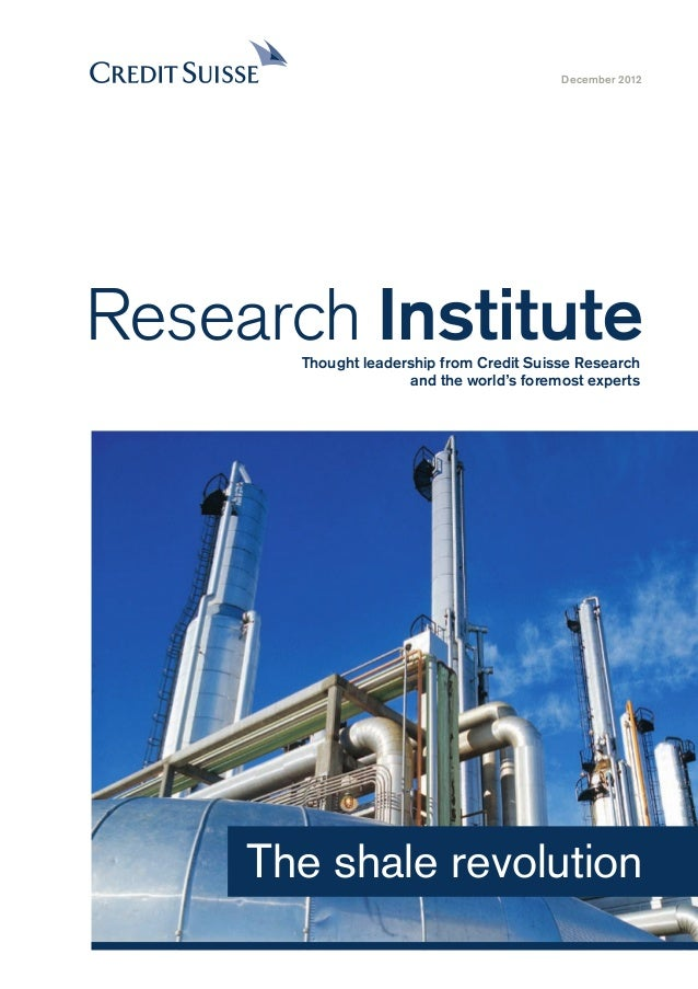 The shale revolution December 2012 Research InstituteThought leadership from Credit Suisse Research and the world's foremo...