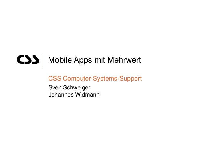 Mobile Apps mit MehrwertCSS Computer-Systems-SupportSven SchweigerJohannes Widmann