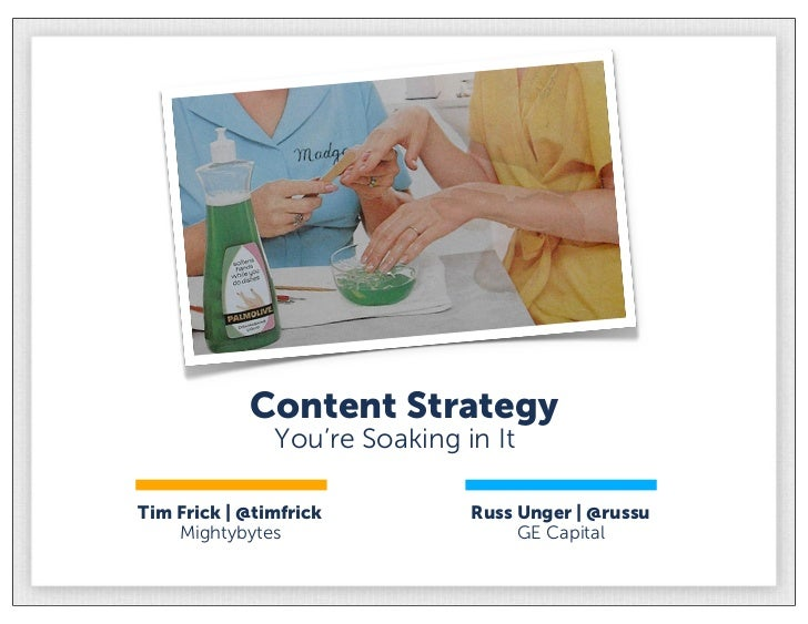 Content Strategy               You're Soaking in ItTim Frick | @timfrick          Russ Unger | @russu    Mightybytes      ...