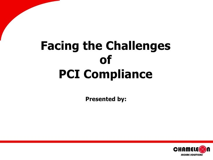 Facing the Challenges of PCI Compliance Presented by: