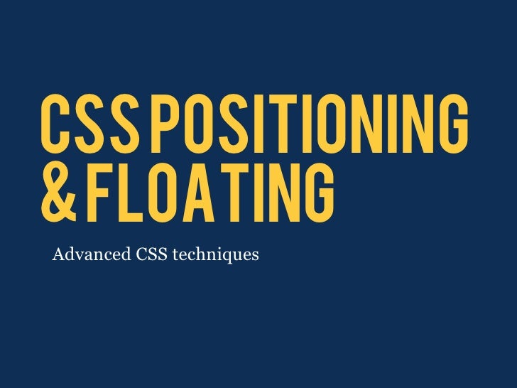 CSS POSITIONING & FLOATING Advanced CSS techniques