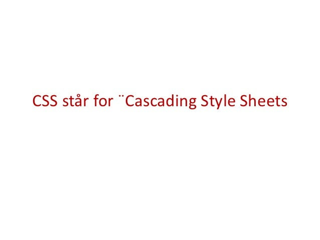 CSS står for ¨Cascading Style Sheets