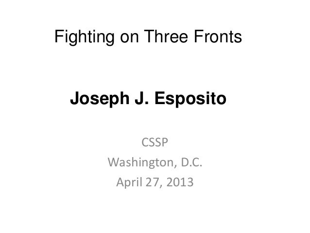 Fighting on Three FrontsJoseph J. EspositoCSSPWashington, D.C.April 27, 2013