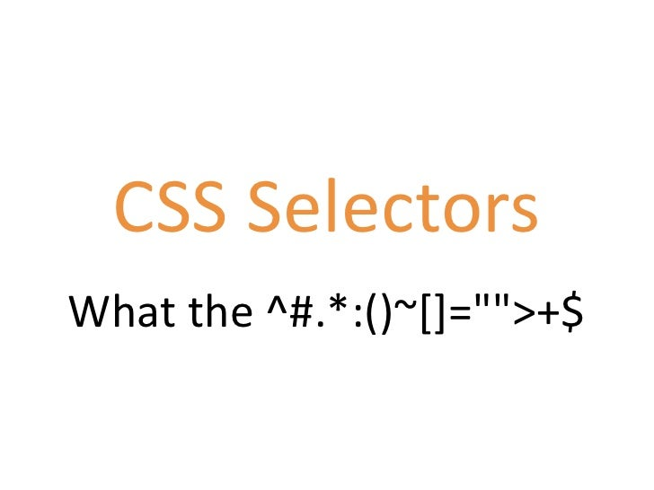 """CSS SelectorsWhat the ^#.*:()~[]="""""""">+$"""