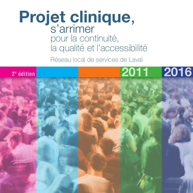 20162011 s'arrimer pour la continuité, la qualité et l'accessibilité Projet clinique, Réseau local de services de Laval 2e...