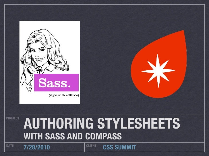 AUTHORING STYLESHEETS PROJECT               WITH SASS AND COMPASS DATE                   CLIENT           7/28/2010       ...