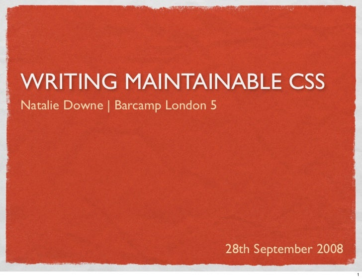 WRITING MAINTAINABLE CSS Natalie Downe | Barcamp London 5                                        28th September 2008      ...