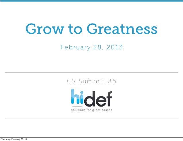 Grow to Greatness                            Fe br uar y 2 8 , 20 13                              CS Summit #5Thursday, Fe...