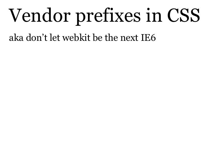 Vendor prefixes in CSSaka don't let webkit be the next IE6