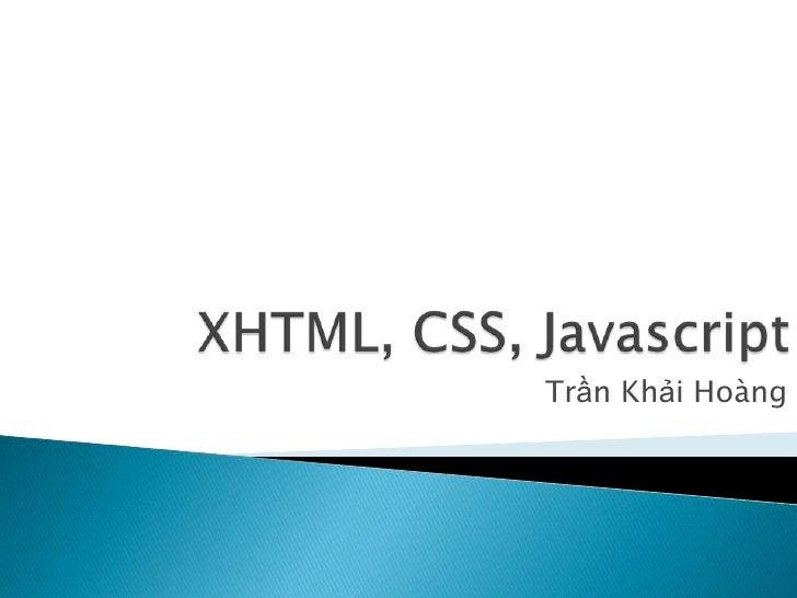 XHTML, CSS, Javascript<br />TrầnKhảiHoàng<br />