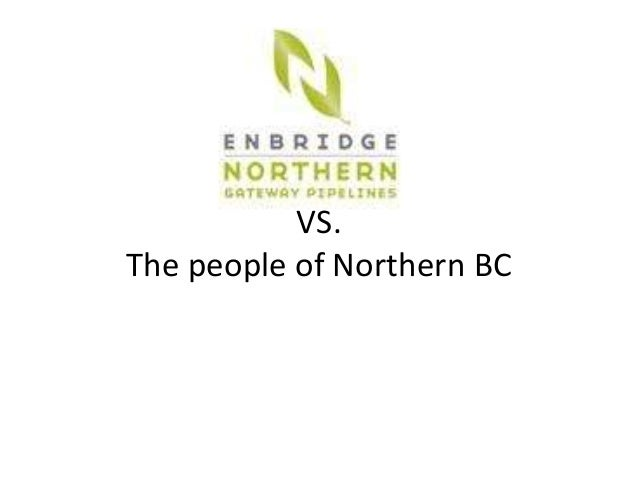 Enbridge Northern Gateway Pipelines VS. The people of Northern BC