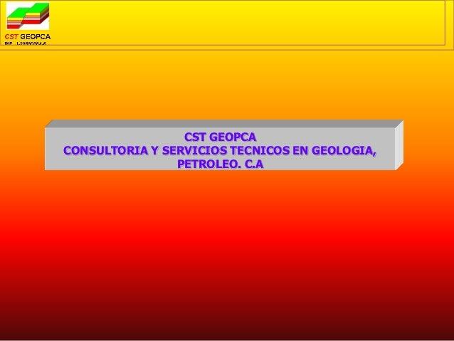 CST GEOPCA CONSULTORIA Y SERVICIOS TECNICOS EN GEOLOGIA, PETROLEO. C.A