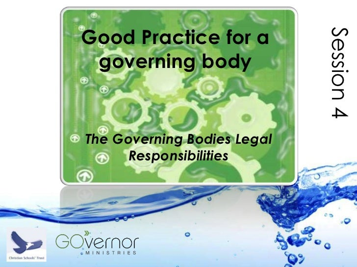 Good Practice for a                             Session 4 governing bodyThe Governing Bodies Legal      Responsibilities