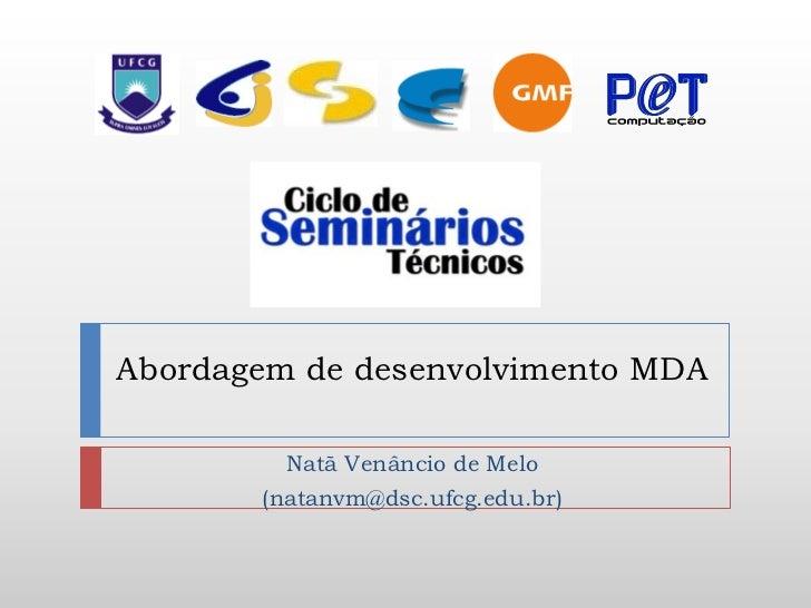 Abordagem de desenvolvimento MDA         Natã Venâncio de Melo       (natanvm@dsc.ufcg.edu.br)