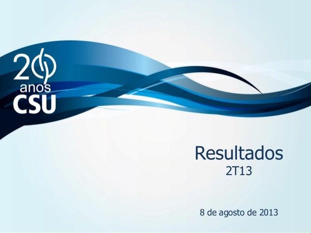 Resultados 4T12 e ano de 2012 8 de março de 2013 Resultados 2T13 8 de agosto de 2013
