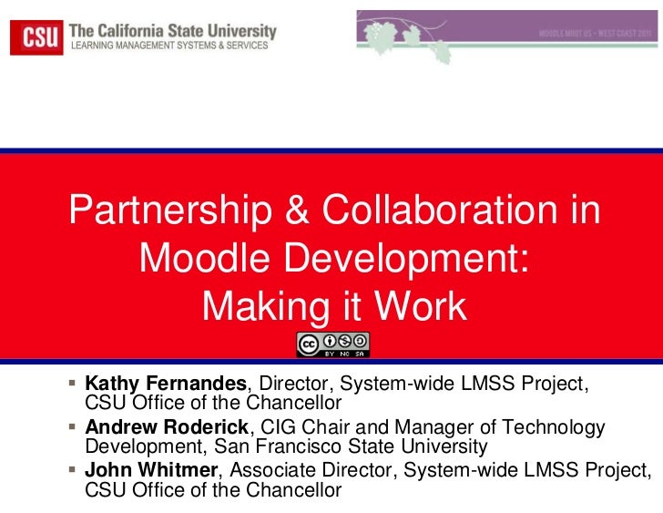 Partnership & Collaboration in Moodle Development:  Making it Work<br />Kathy Fernandes, Director, System-wide LMSS Projec...