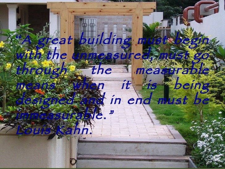 """"""" A   great building must begin with the unmeasured, must go through the measurable means when it is being designed and in..."""