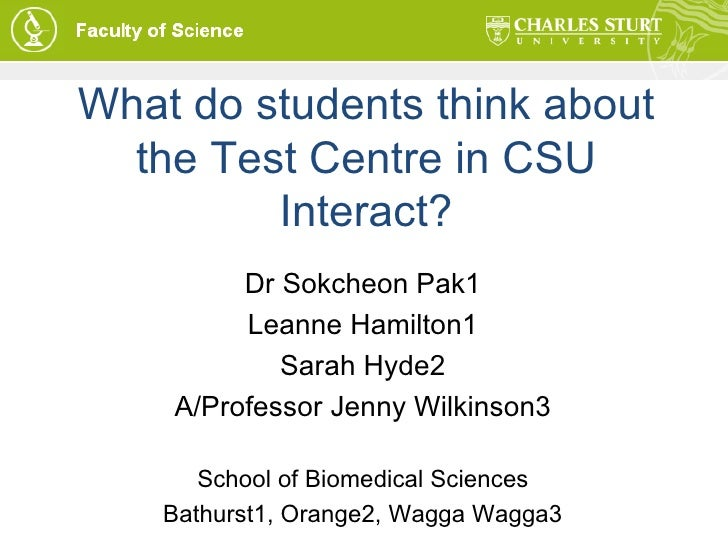 What do students think about the Test Centre in CSU Interact? Dr Sokcheon Pak1 Leanne Hamilton1 Sarah Hyde2 A/Professor Je...