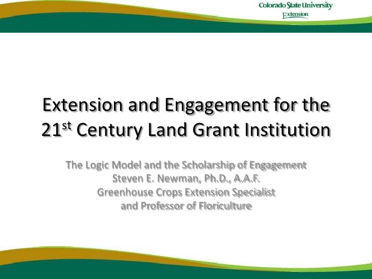 Extension and Engagement for the21stCentury Land Grant Institution<br />The Logic Model and the Scholarship of Engagement ...