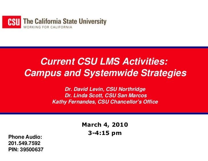 Current CSU LMS Activities: Campus and Systemwide StrategiesDr. David Levin, CSU Northridge Dr. Linda Scott, CSU San Marc...