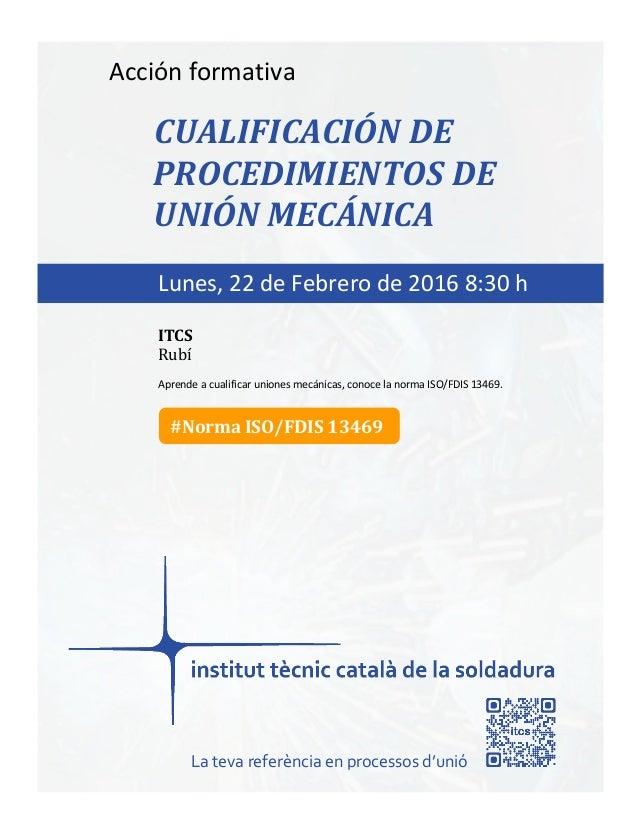 itcs-2016 Acción formativa CUALIFICACIÓN DE PROCEDIMIENTOS DE UNIÓN MECÁNICA Aprende a cualificar uniones mecánicas, conoc...