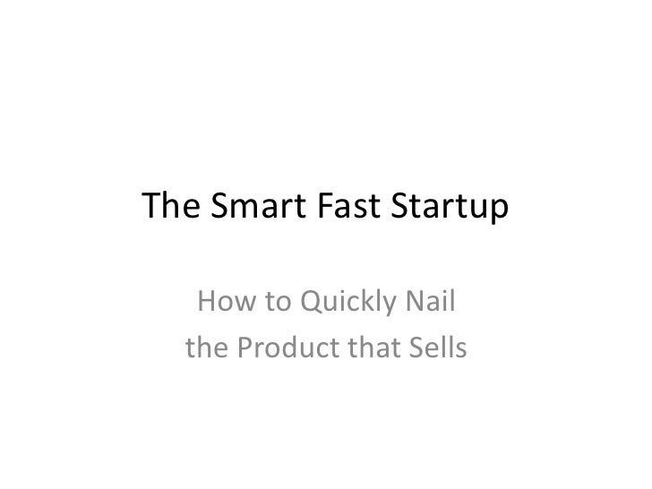 The Smart Fast Startup<br />How to Quickly Nail <br />the Product that Sells<br />