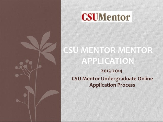 CSU MENTOR MENTOR    APPLICATION            2013-2014 CSU Mentor Undergraduate Online       Application Process