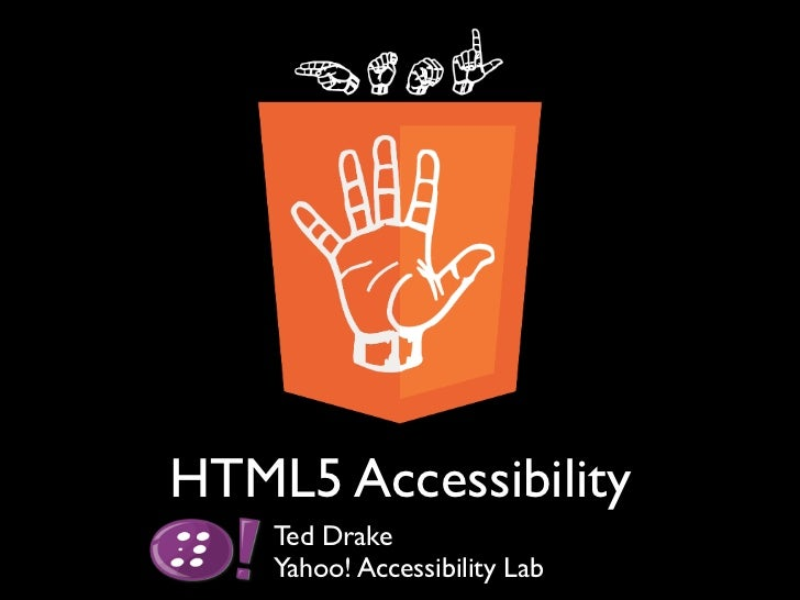 HTML5 Accessibility    Ted Drake    Yahoo! Accessibility Lab