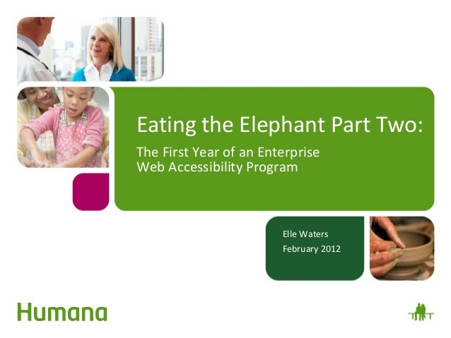 Eating the Elephant Part Two:The First Year of an EnterpriseWeb Accessibility Program                        Elle Waters  ...