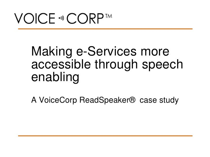 Making e-Services more accessible through speech enabling A VoiceCorp ReadSpeaker® case study