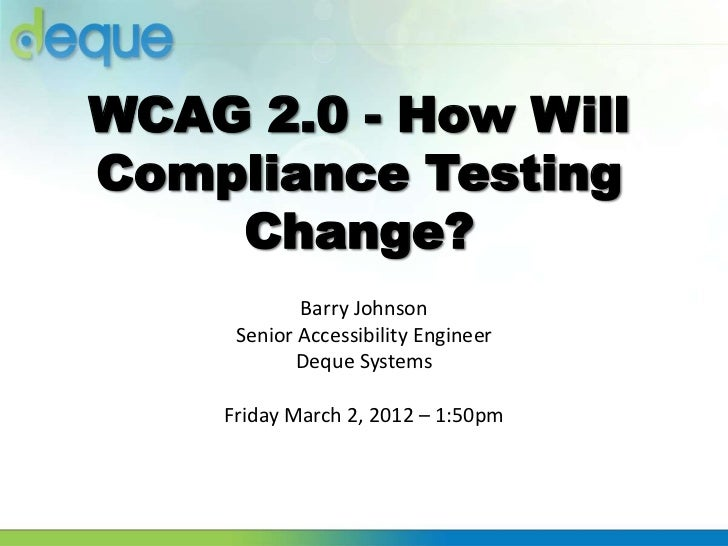 WCAG 2.0 - How WillCompliance Testing    Change?            Barry Johnson     Senior Accessibility Engineer           Dequ...