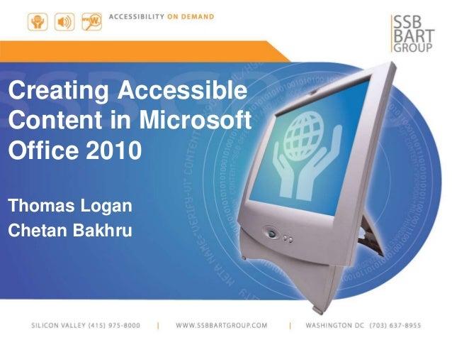 Creating Accessible Content in Microsoft Office 2010 Thomas Logan Chetan Bakhru
