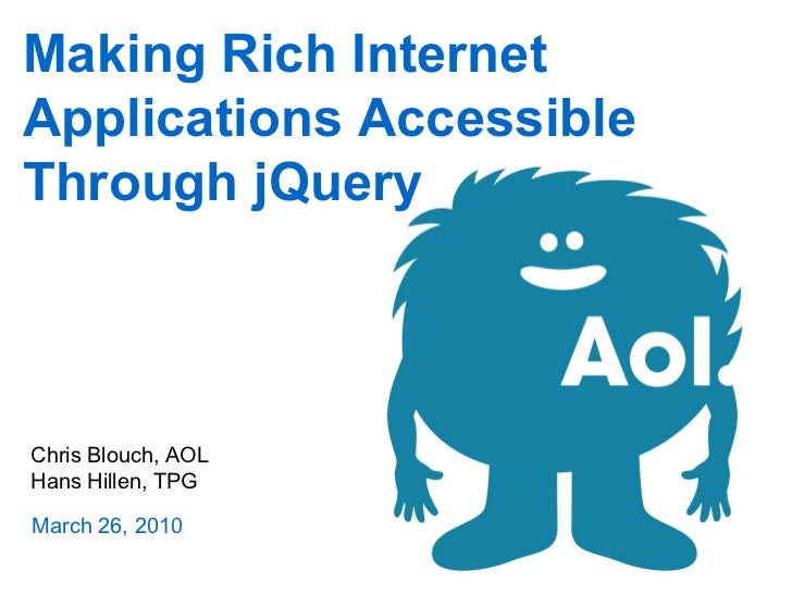 Making Rich Internet Applications Accessible Through jQuery    Chris Blouch, AOL Hans Hillen, TPG  March 26, 2010
