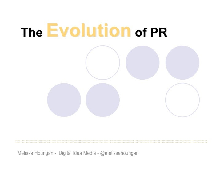 The Evolution of PR     Melissa Hourigan - Digital Idea Media - @melissahourigan