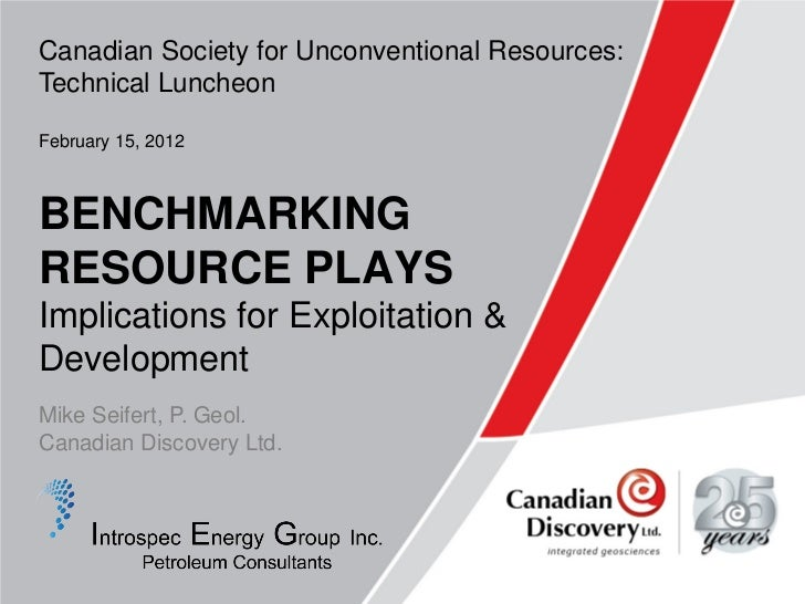Canadian Society for Unconventional Resources:Technical LuncheonFebruary 15, 2012BENCHMARKINGRESOURCE PLAYSImplications fo...