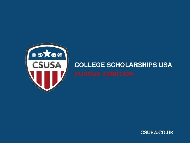COLLEGE SCHOLARSHIPS USA<br />PURSUE AMBITION<br />CSUSA.CO.UK<br />