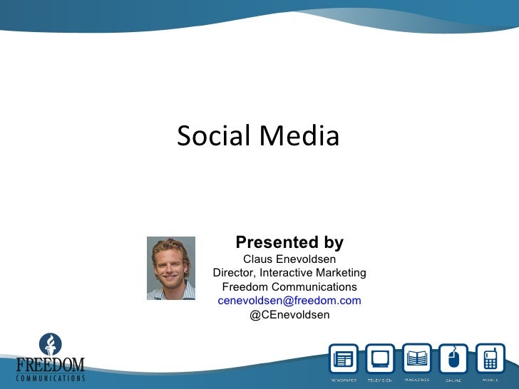 Social Media Presented by Claus Enevoldsen Director, Interactive Marketing Freedom Communications [email_address] @CEnevol...