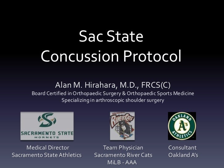 Sac State          Concussion Protocol                Alan M. Hirahara, M.D., FRCS(C)       Board Certified in Orthopaedic...