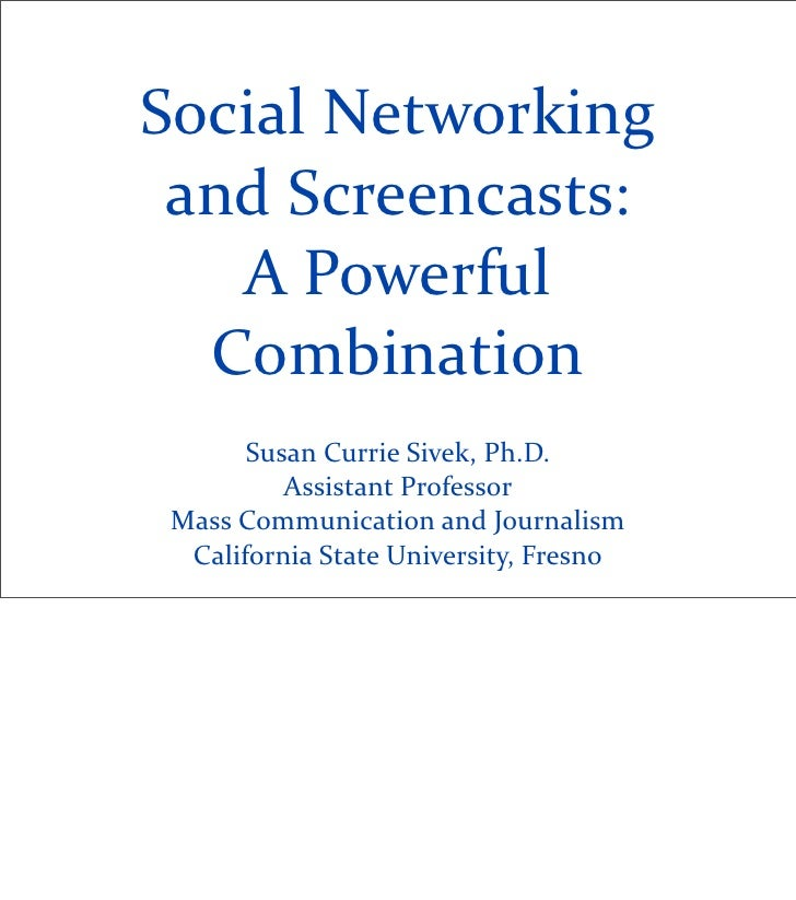 Social  Networking    and  Screencasts:      A  Powerful     Combination          Susan  Currie  Sivek,  ...