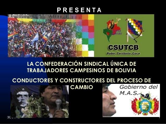 30/01/15 1 LA CONFEDERACIÓN SINDICAL ÚNICA DE TRABAJADORES CAMPESINOS DE BOLIVIA CONDUCTORES Y CONSTRUCTORES DEL PROCESO D...